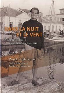 Dans la nuit et le vent : à pied de Londres à Constantinople (1933-1935) : [1], Fermor, Patrick Leigh