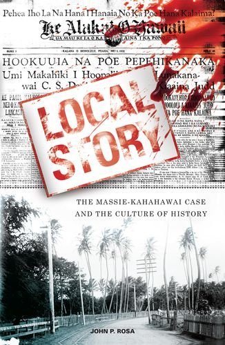 Read Online Local Story: The Massie-Kahahawai Case and the Culture of History pdf epub