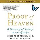 Proof of Heaven: A Neurosurgeon's Near-Death Experience and Journey into the Afterlife Hörbuch von Eben Alexander Gesprochen von: Eben Alexander