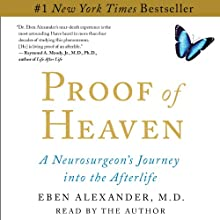 Proof of Heaven: A Neurosurgeon's Near-Death Experience and Journey into the Afterlife Audiobook by Eben Alexander Narrated by Eben Alexander
