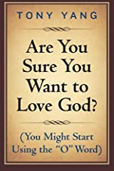 """Are You Sure You Want to Love God? (You Might Start Using the """"O"""" Word) Paperback"""