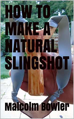 HOW TO MAKE A NATURAL SLINGSHOT by [bowler, malcolm]