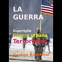 LA GUERRA: GUERRIGLIA, GUERRA URBANA E TERRORISMO (Italian Edition) book cover