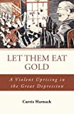 Let Them Eat Gold, Curtis Harnack, 1491709928