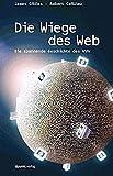 Die Wiege des Web. Die spannende Geschichte des WWW.
