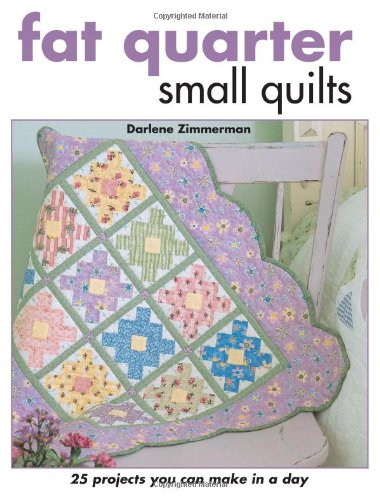 Fat Quarter Small Quilts: 25 Projects You Can Make in a Day ()