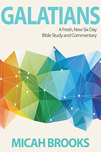 Galatians: A Fresh, New Six Day Bible Study and Commentary