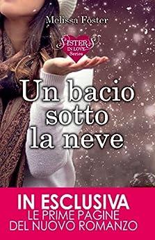 Un bacio sotto la neve (Sisters in love Vol. 1) (Italian Edition) by [Foster, Melissa]