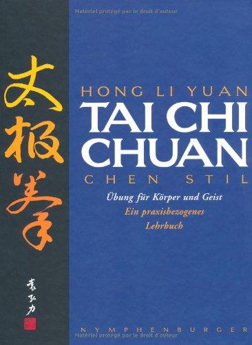 Tai Chi Chuan  Chen Stil. Übungen Für Körper Und Geist. Ein Praxisbezogenes Lehrbuch
