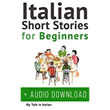 Italian: Short Stories for Beginners + Italian Audio: Improve your reading and listening skills in Italian. Learn Italian with Stories (Italian Short Stories Book 1)