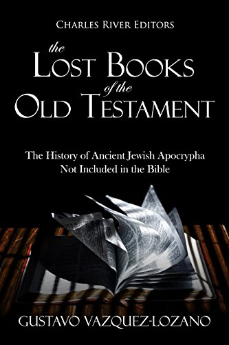 The Lost Books of the Old Testament: The History of Ancient Jewish Apocrypha Not Included in the Bible