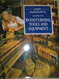 John Sainsbury's Guide to Woodturning Tools and Equipment, John Sainsbury, 0715393367