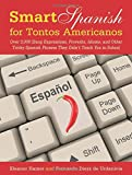 Smart Spanish for Tontos Americanos: Over 3,000 Slang Expressions, Proverbs, Idioms, and Other Tricky Spanish Words and Phrases They Didn't Teach You in School (Skyhorse Pocket Guides)