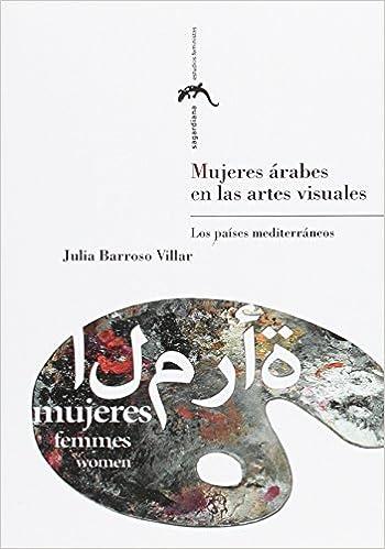 Mujeres árabes en las artes visuales Sagardiana. Estudios Feministas: Amazon.es: Julia Barroso Villar: Libros