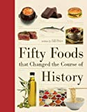 Fifty Foods That Changed the Course of History (Fifty Things That Changed the Course of History)