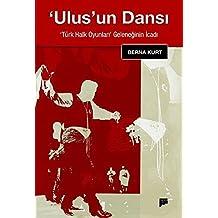 Ulus'un Dansi - Türk Halk Oyunlari Geleneginin Icadi