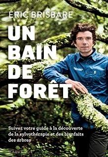 Un bain de forêt : découvrez le pouvoir de la sylvothérapie, Brisbare, Eric