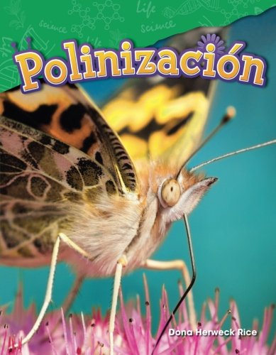 Polinizacion (Pollination) (Spanish Version) (Science Readers: Content and Literacy) (Spanish Edition) [Dona Herweck Rice] (Tapa Blanda)