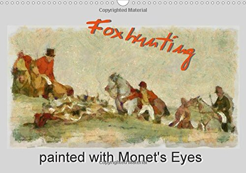 Foxhunting Painted with Monet's Eyes 2018: Foxhunting Impressionistic Painted Inspired by Claude Monet, A3/A4 Monthly Calendar, 14 Pages (Calvendo Nature)
