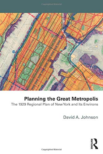 Planning the Great Metropolis: The 1929 regional plan of New York and its environs (Planning, History and Environment Series)