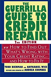The Guerrilla Guide to Credit Repair: How to Find Out What's Wrong with Your Credit Rating--and How to Fix It