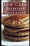 Low Carb Breakfast Cookbook: Healthy Low Carb Breakfast Recipes For Burning Fat!