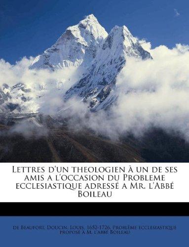 Read Online Lettres d'un theologien à un de ses amis a l'occasion du Probleme ecclesiastique adressé a Mr. l'Abbé Boileau (French Edition) pdf