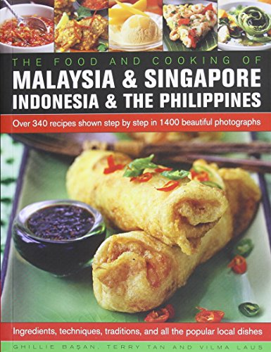 Food and Cooking of Malaysia & Singapore, Indonesia & the Philippines: Over 340 Recipes Shown Step By Step In 1400 Beautiful Photographs