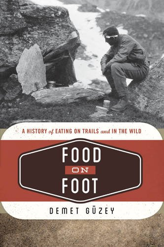 Food on Foot: A History of Eating on Trails and in the Wild (Food on the Go) by Demet Güzey