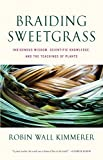 img - for Braiding Sweetgrass: Indigenous Wisdom, Scientific Knowledge and the Teachings of Plants book / textbook / text book