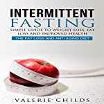 Intermittent Fasting: Simple Guide to Weight Loss, Fat Loss, and Improved Health: Lose Fat, Book 1 | Valerie Childs