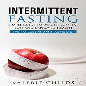 Intermittent Fasting: Simple Guide to Weight Loss, Fat Loss, and Improved Health Audiobook