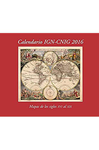 Calendario Ign 2016. Mapas De Los Siglos Xvi Al Xix. 25X30 Cm. 28 Pag. Ign/Cnig.