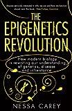 The Epigenetics Revolution: How Modern Biology is Rewriting our Understanding of Genetics, Disease and Inheritance