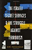 img - for By Ami Pedahzur - The Israeli Secret Services and the Struggle Against Terrorism book / textbook / text book