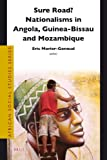 Sure Road?: Nationalism in Angola, Guinea-Bissau and Mozambique (African Social Studies Series)