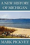 A New History of Michigan, Mark Pickvet, 146267447X