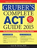 Gruber's Complete ACT Guide 2015