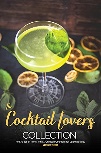 The Cocktail Lovers Collection: 40 Shades of Pretty Pink & Crimson Cocktails for Valentine's Day by Martha Stephenson