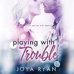 Playing with Trouble | Joya Ryan