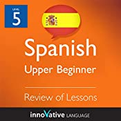 Review of Upper Beginner Lessons (Spanish): Beginner Spanish #9 |  Innovative Language Learning