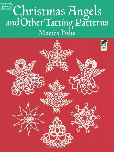 Christmas Angels and other Tatting Patterns (Dover Needlework S.) by Hahn. Monica ( 1990 ) Paperback