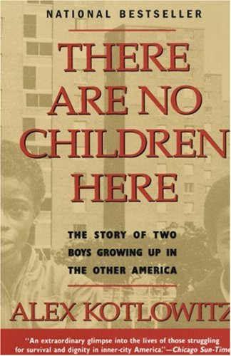 There Are No Children Here: The Story of Two Boys Growing Up in The Other - State Chicago N Il 1