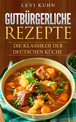 Gutburgerliche Rezepte Die Klassiker Der Deutschen Kuche German