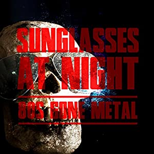 Sunglasses at Night: 80s Gone Metal
