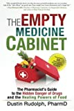 The Empty Medicine Cabinet: The Pharmacist's Guide to the Hidden Danger of Drugs and the Healing Powers of Food by Dustin Rudolph (2014-09-12)
