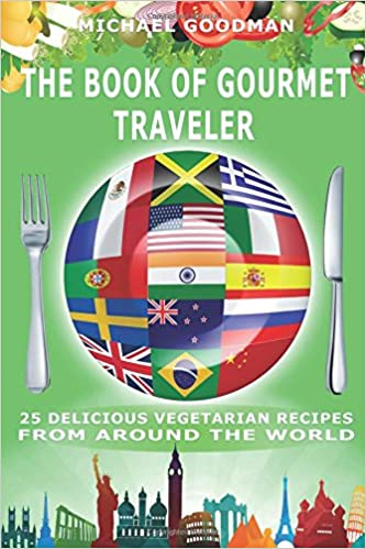 The Book Of Gourmet Traveler: 25 Delicious Vegetarian Recipes From Around The World: Volume 2