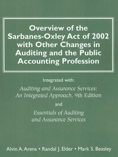 Overview of the Sarbanes-Oxley Act of 2002 with Other Changes in Auditing and the Public Accounting Profession: Integrated with Auditing and Assurance by Arens, Alvin A.; Elder, Randal J.; Beasley, Mark S. published by Prentice Hall Paperback