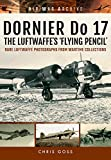img - for DORNIER Do 17 - The Luftwaffe's 'Flying Pencil': Rare Luftwaffe Photographs From Wartime Collections (Air War Archive) book / textbook / text book