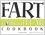 Fart Without Fear Cookbook, Wayne Chen and Gary Goss, 1935557688